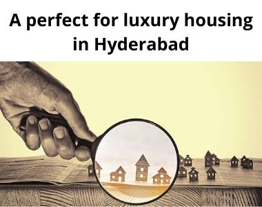 A perfect for luxury housing in Hyderabad