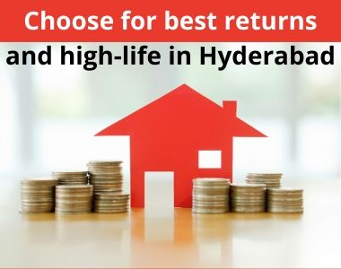Choose for best returns and high-life in Hyderabad