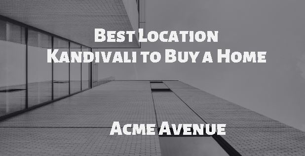 Best Location Kandivali to Buy a Home