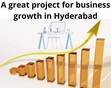 A great project for business growth in Hyderabad