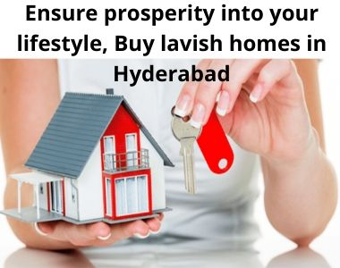 Ensure prosperity into your lifestyle, Buy lavish homes in Hyderabad