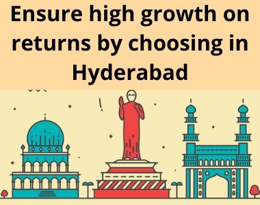 Ensure high growth on returns by choosing in Hyderabad