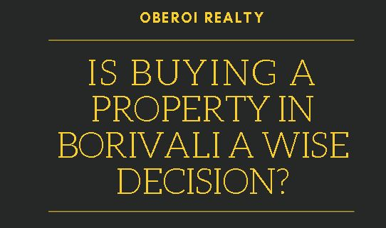 Is buying a property in Borivali a wise decision?