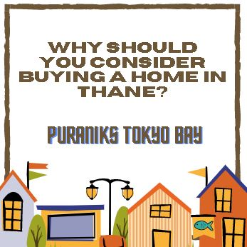 Why should you consider buying a home in Thane?